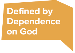 Defined by Dependence on God